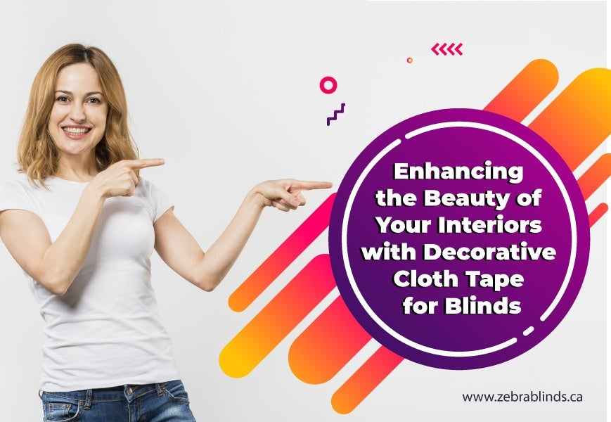 Enhancing Beauty of Your Interiors with Decorative Cloth Tape for Blinds