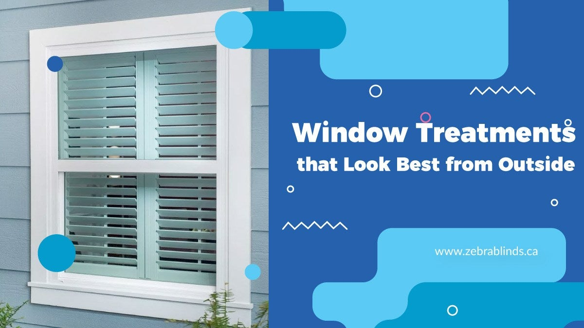 Window Treatments that Looks Best from Outside