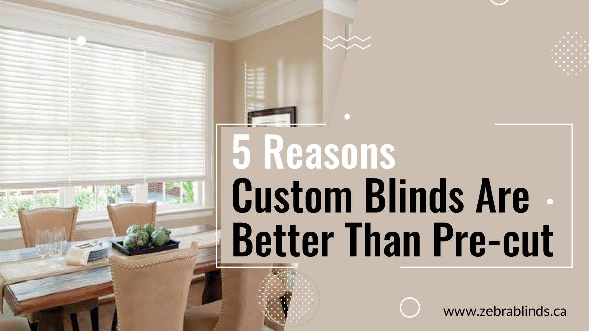 5 Reasons Custom Blinds are Better Than Pre-Cut