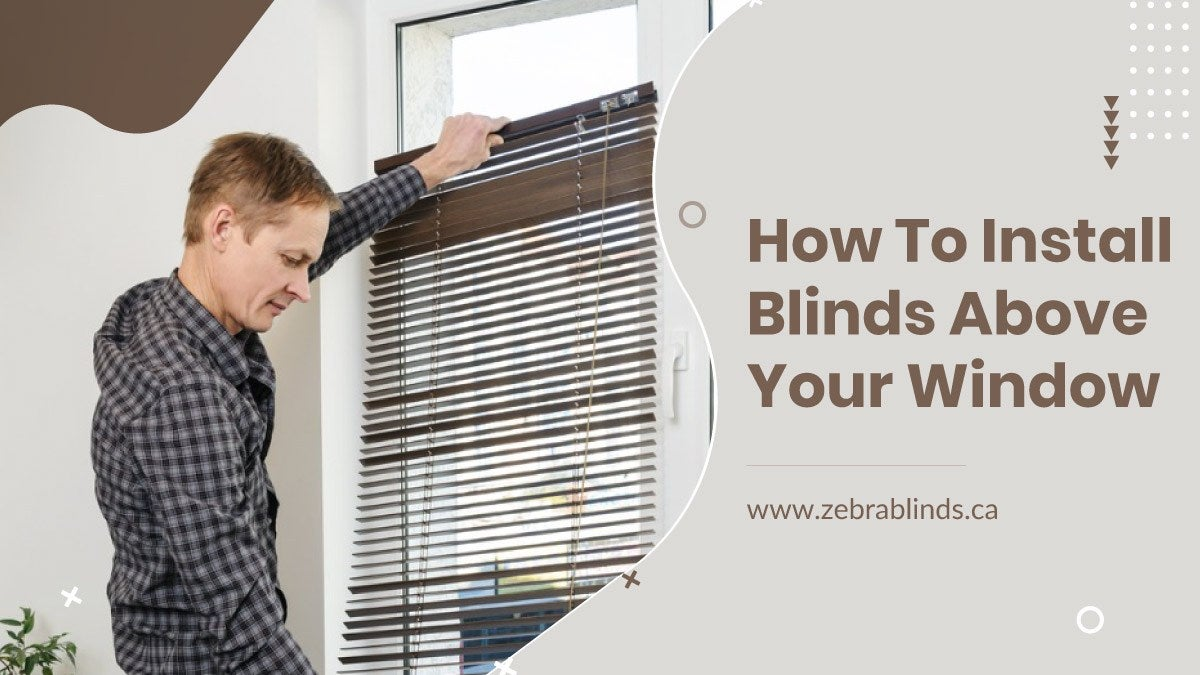 How To Install Blinds Above Your Windows