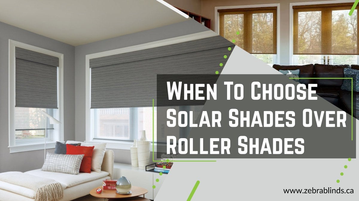 Choose Solar Shades Over Roller Shades