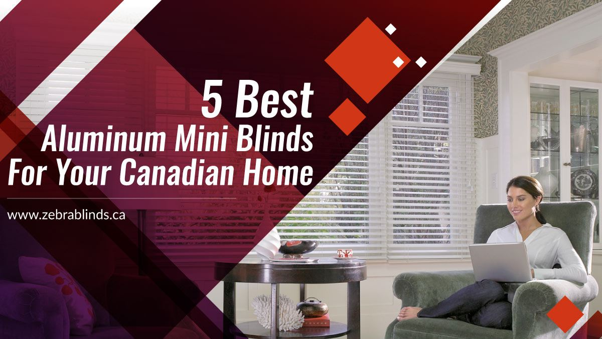 5 Best Aluminum Mini Blinds for Canadian Home