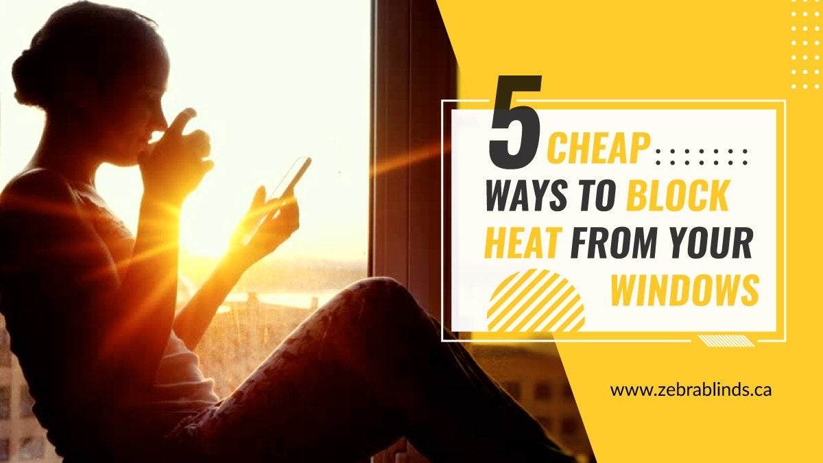 5 Cheap Ways to Block Heat From Your Windows