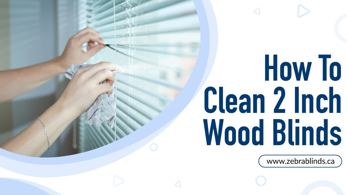 How To Clean 2 Inch Wood Blinds