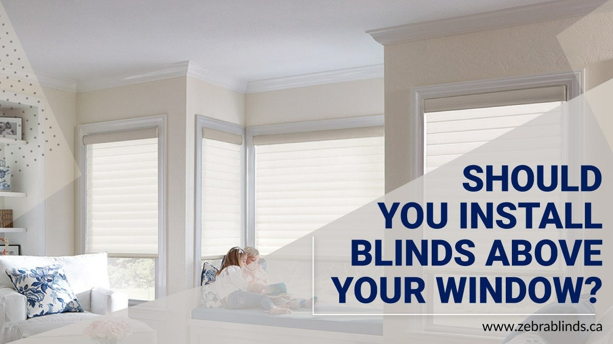 Should You Install Blinds Above Your Window