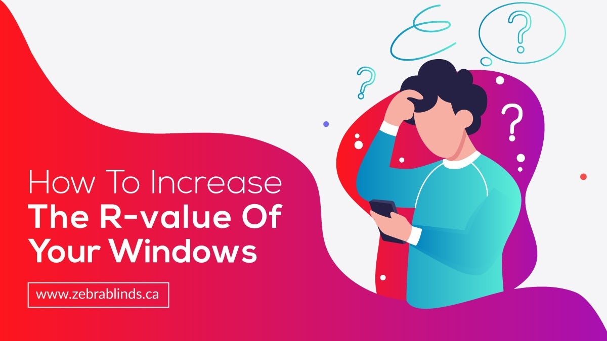How To Increase the R Value Of Your Windows