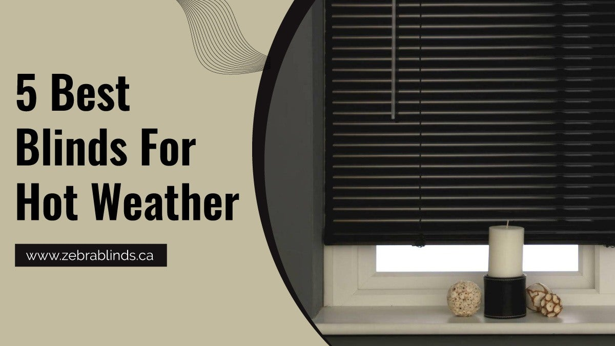 5 Best Blinds For Hot Weather