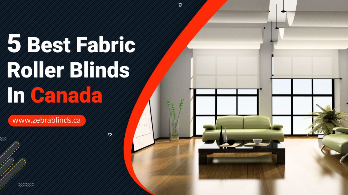 5 Best Fabric Roller Blinds In Canada