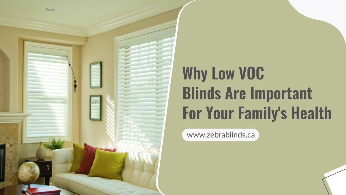 Why Low VOC Blinds Are Important For Your Family's Health