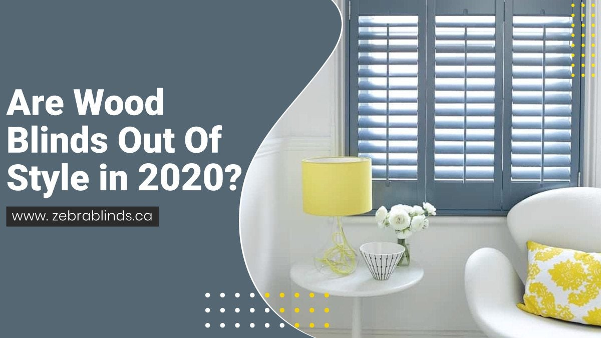 Are Wood Blinds Out Of Style in 2020