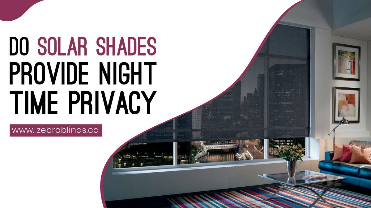 Do Solar Shades Provide Night Time Privacy
