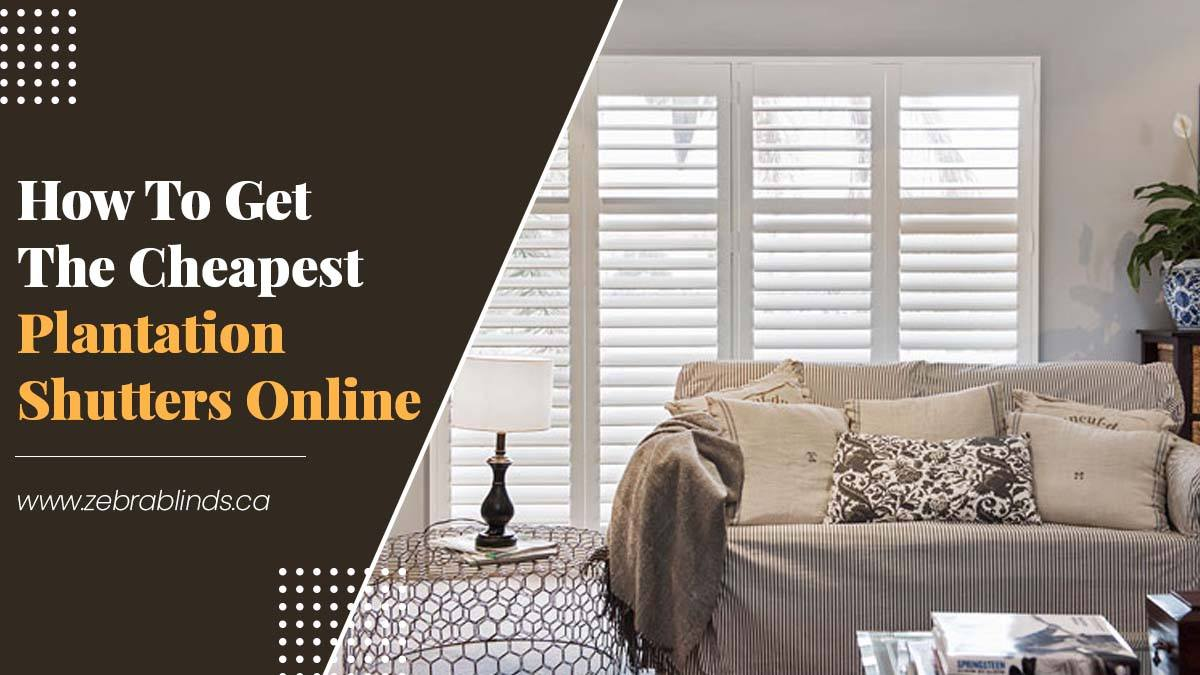 How To Get Cheapest Plantation Shutters Online