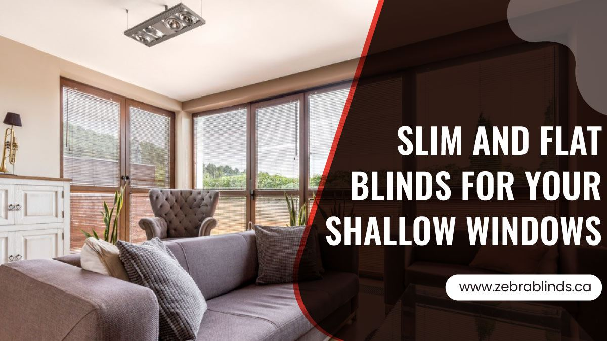 Slim and Flat Blinds For Your Shallow Windows