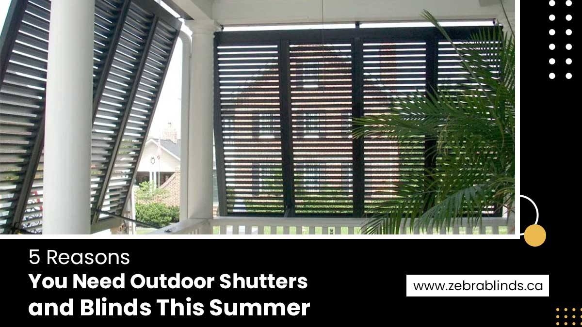 5 Reasons You Need Outdoor-Shutters and Blinds This Summer