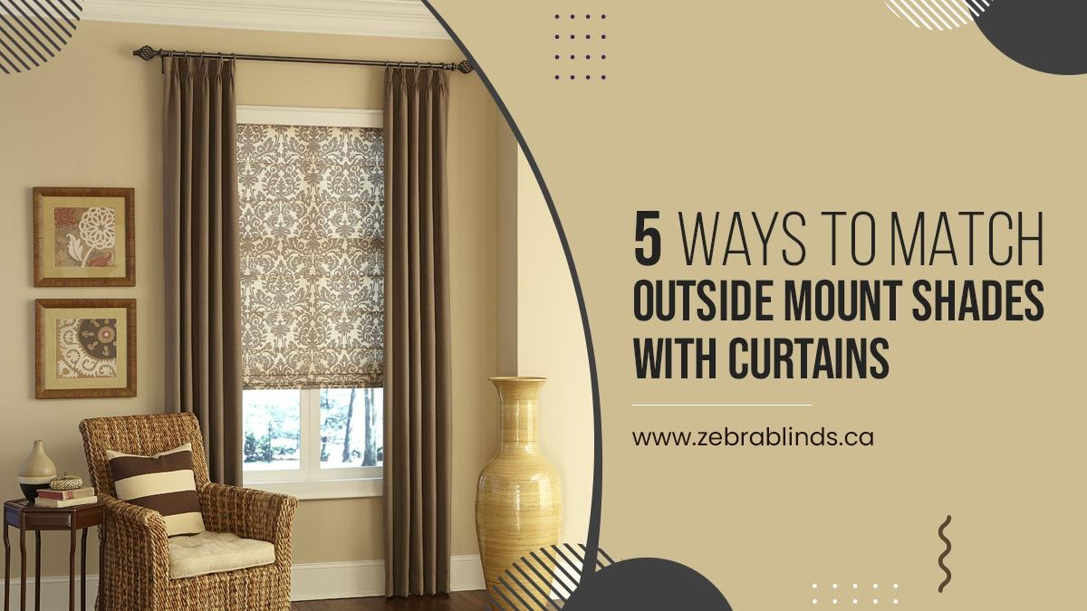 5 Ways To Match Outside Mount Shades With Curtains