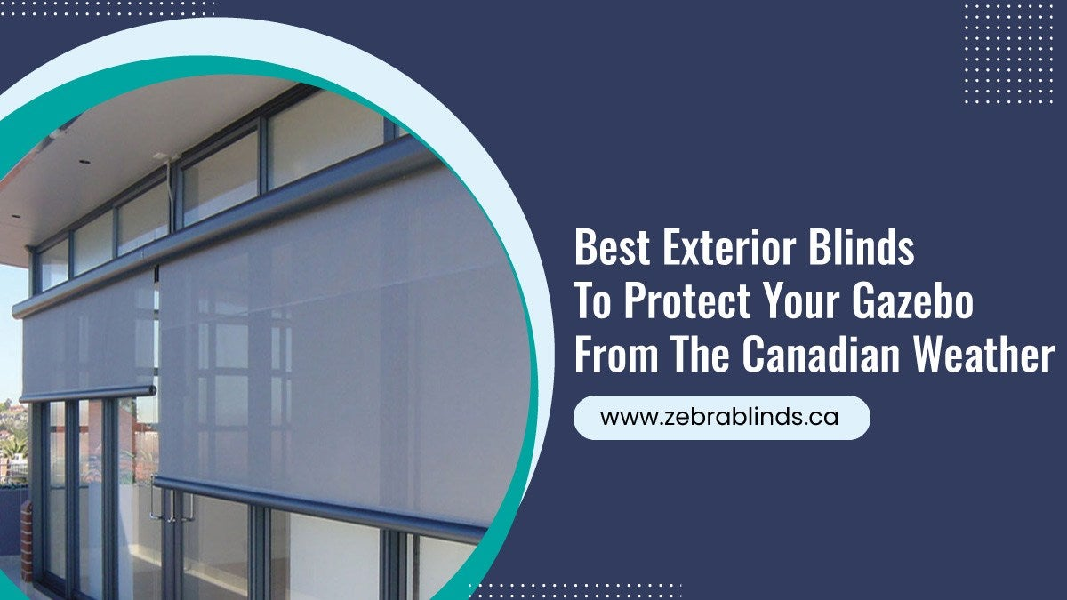 Best Exterior Blinds To Protect Your Gazebo From Canadian Weather