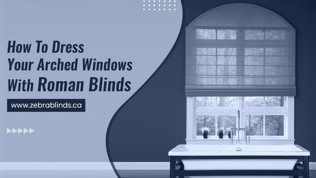How To Dress Your Arched Windows With Roman Blinds