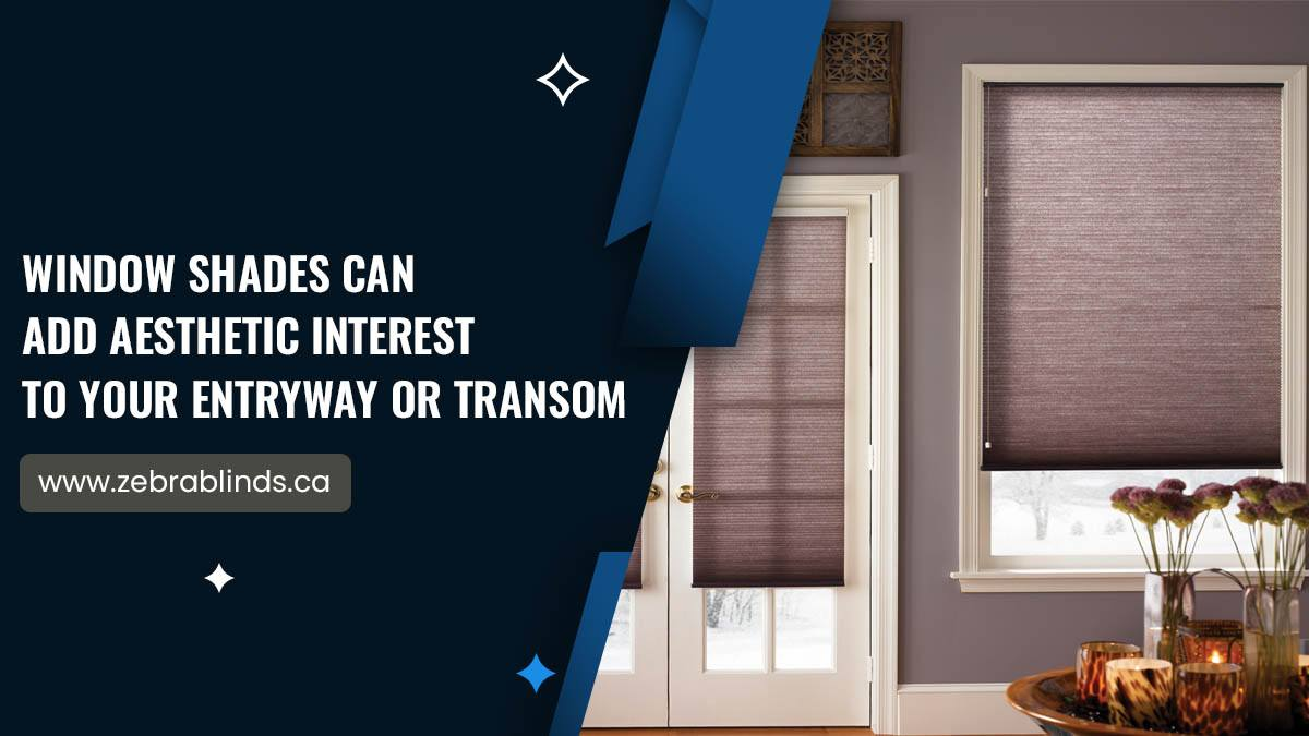 Window Shades Add Aesthetic-Interest-To Your Entryway or Transom