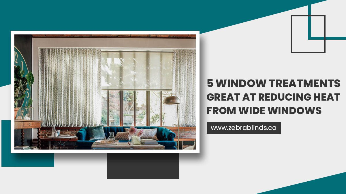 5 Window Treatments Great At Reducing Heat From Wide Windows
