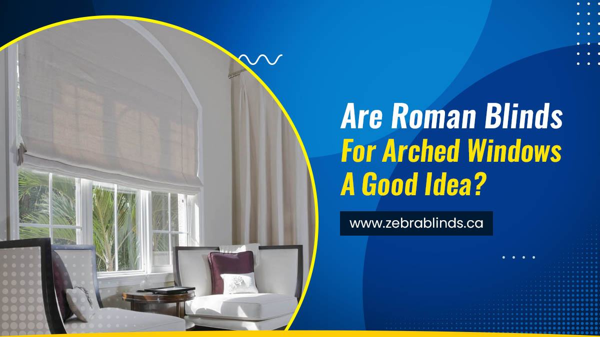 Are Roman Blinds For Arched Windows A Good Idea