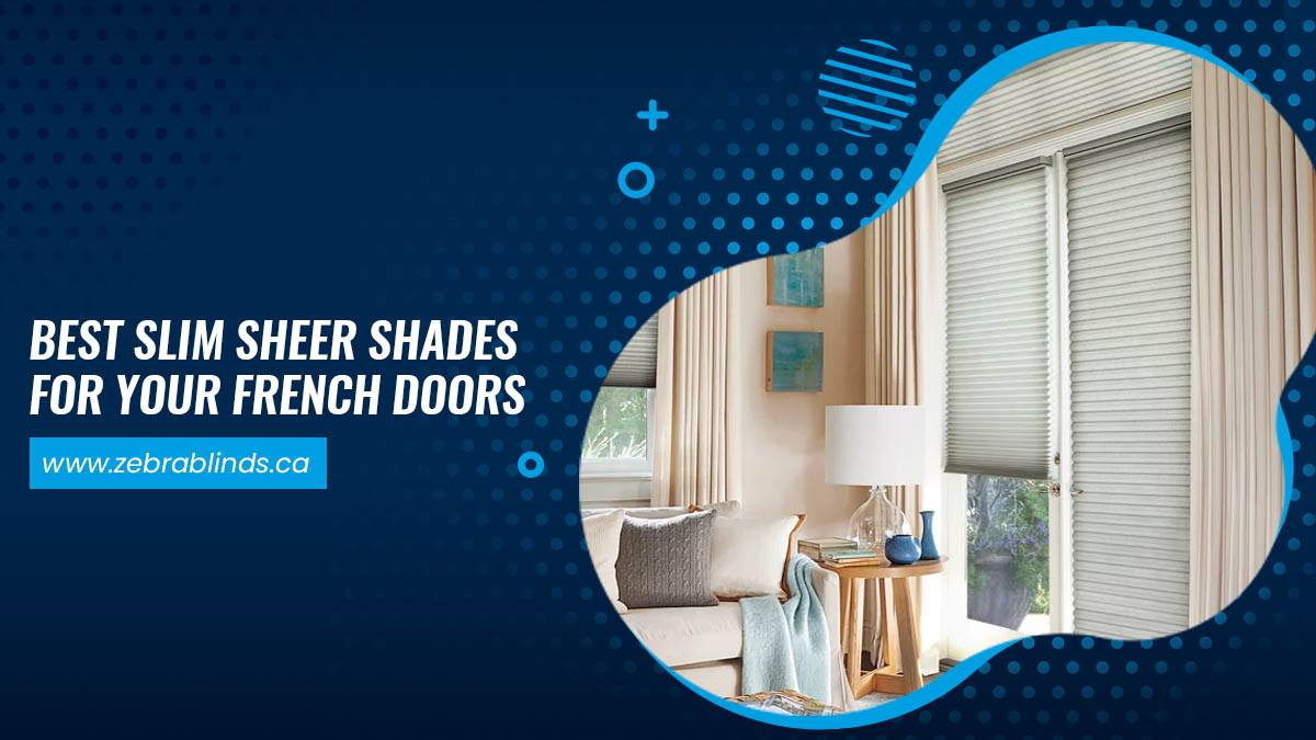 Best Slim Sheer Shades For Your French Doors