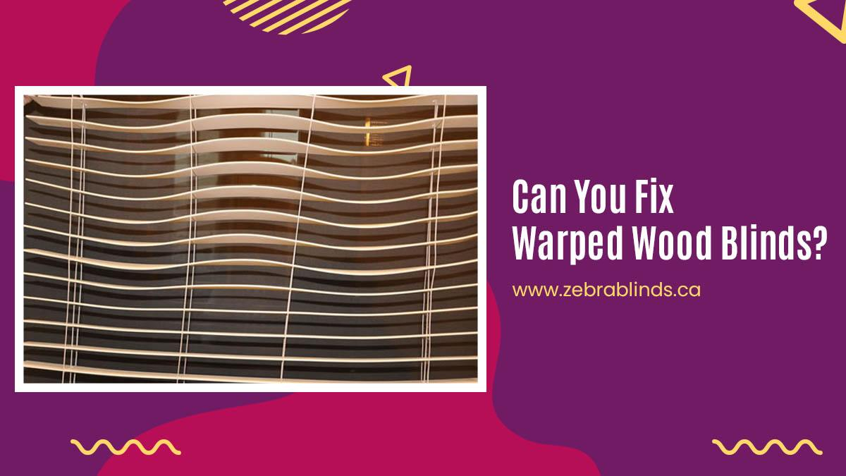 Can You Fix Warped Wood Blinds