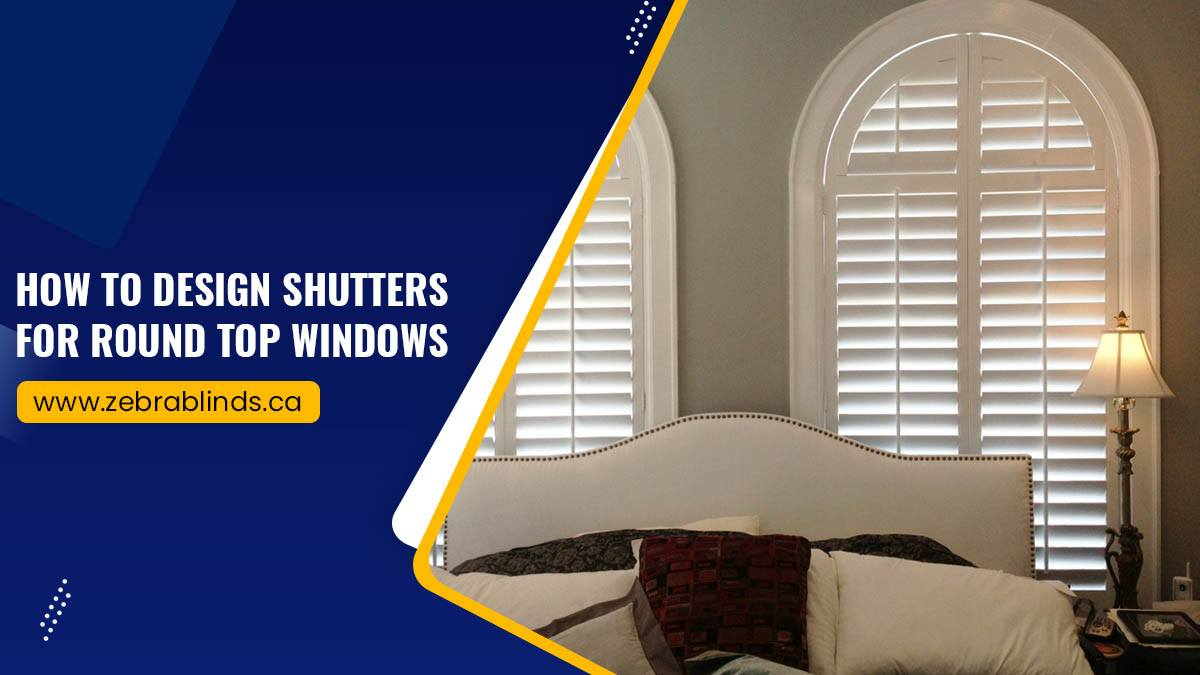 How To Design Shutters For Round Top Windows