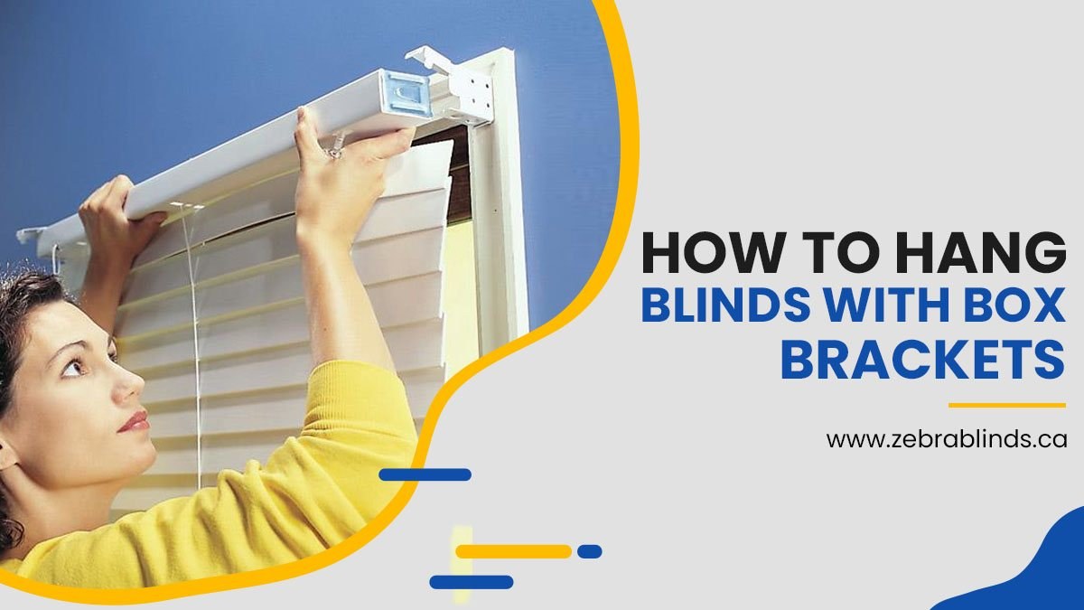 How To Hang Blinds With Box Brackets