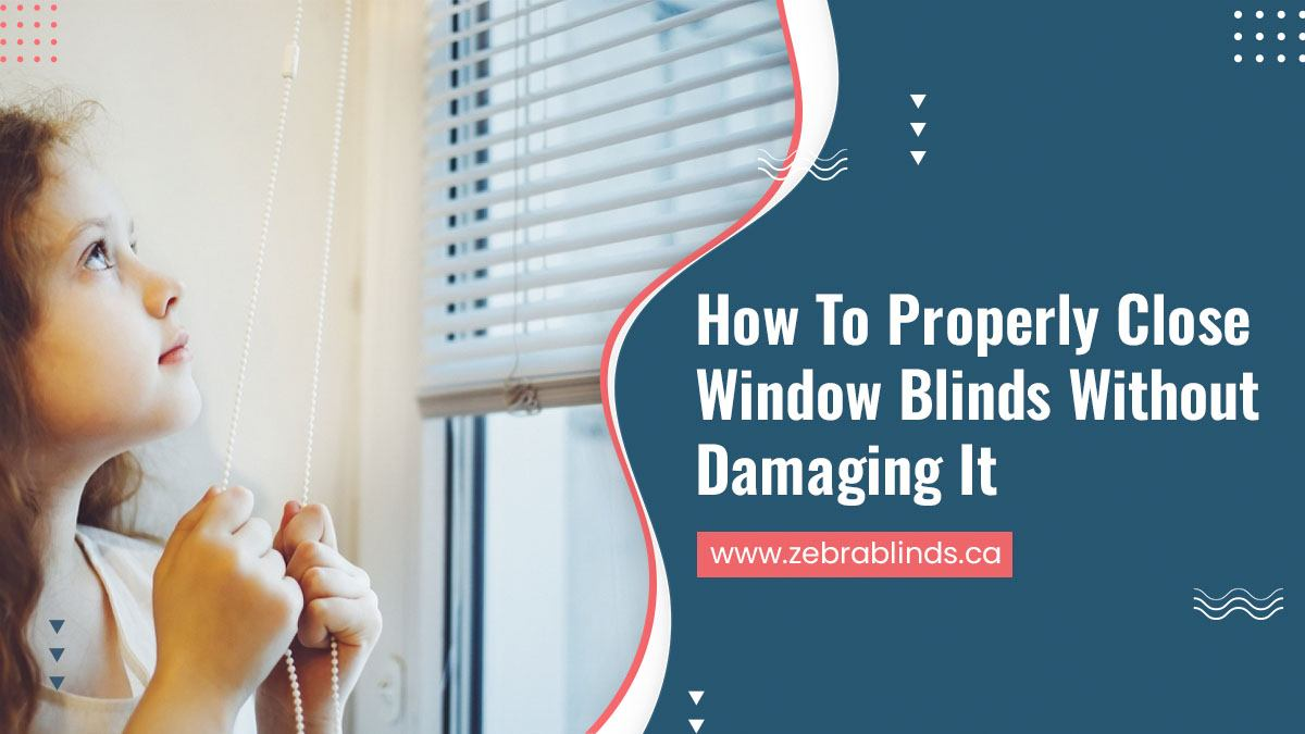 How To Properly Close Window Blinds Without Damaging It