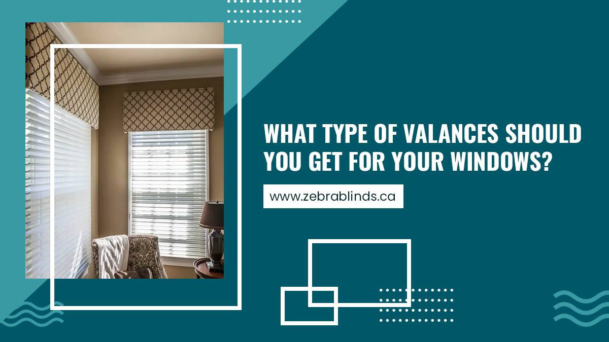 What Type of Valances Should You Get For Your Windows