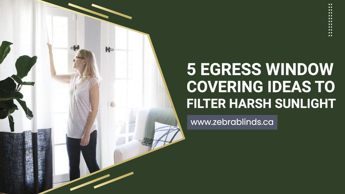 5 Egress Window Covering Ideas To Filter Harsh Sunlight