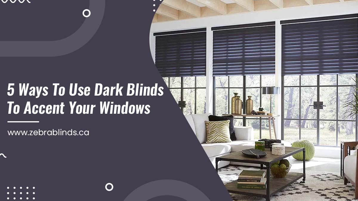 5- Ways To Use Dark Blinds To Accent Your Windows