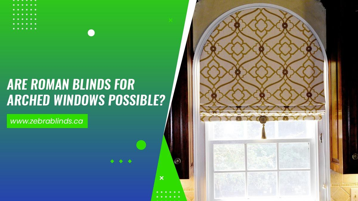 Are Roman Blinds For Arched Windows Possible