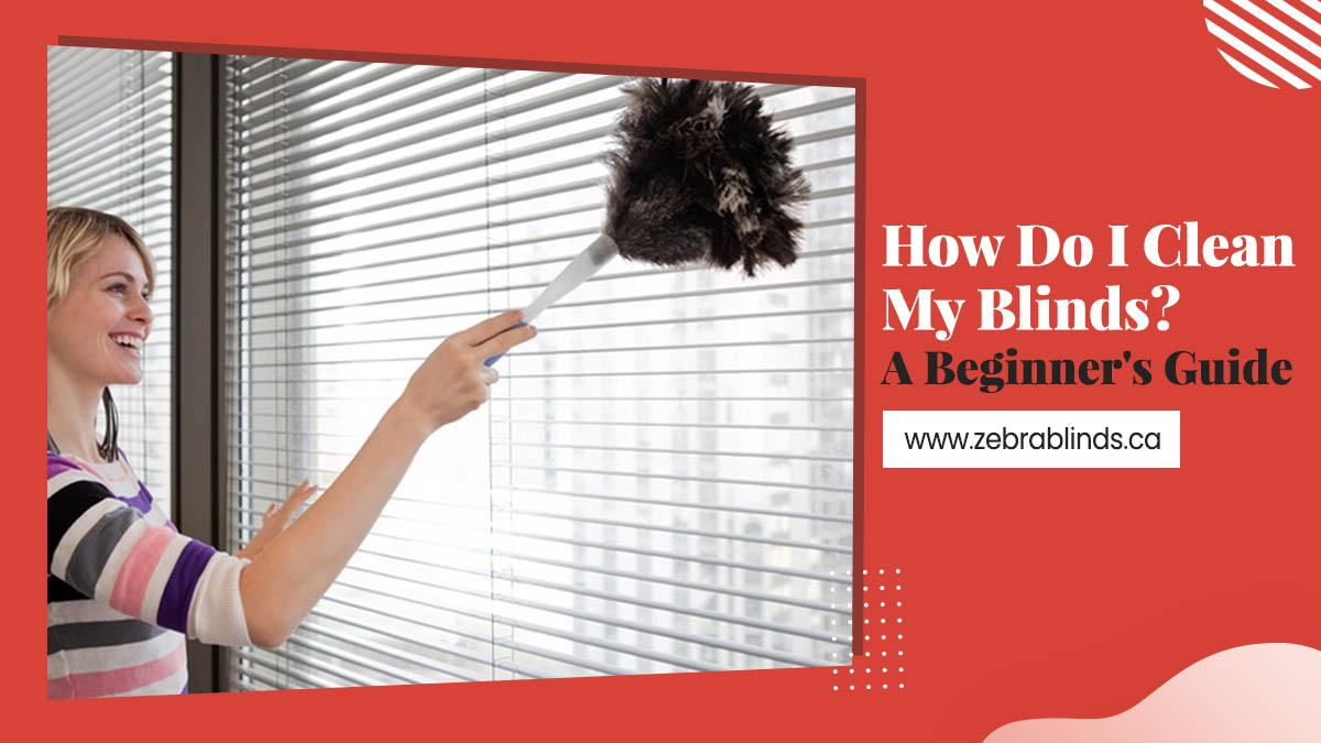 How Do I Clean My Blinds - A Beginners Guide