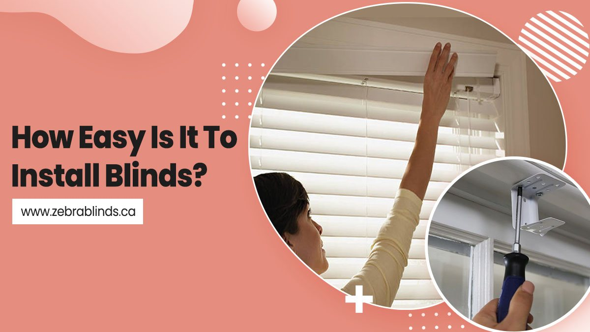 How Easy Is It To Install Blinds