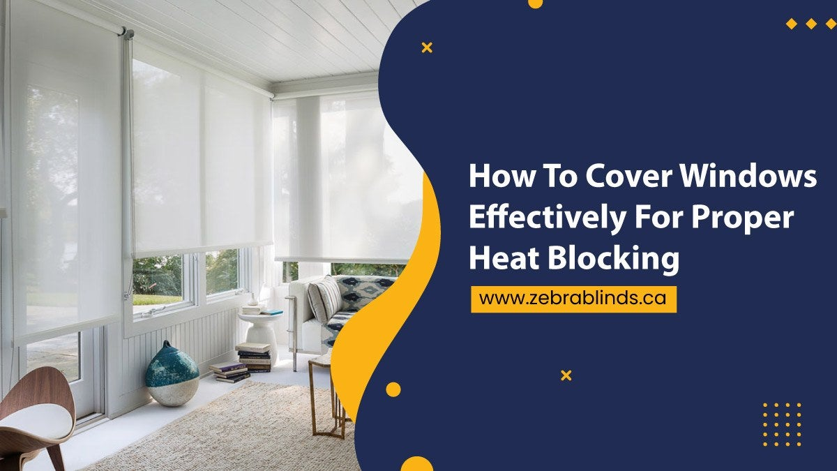 How To Cover Windows Effectively For Proper Heat Blocking