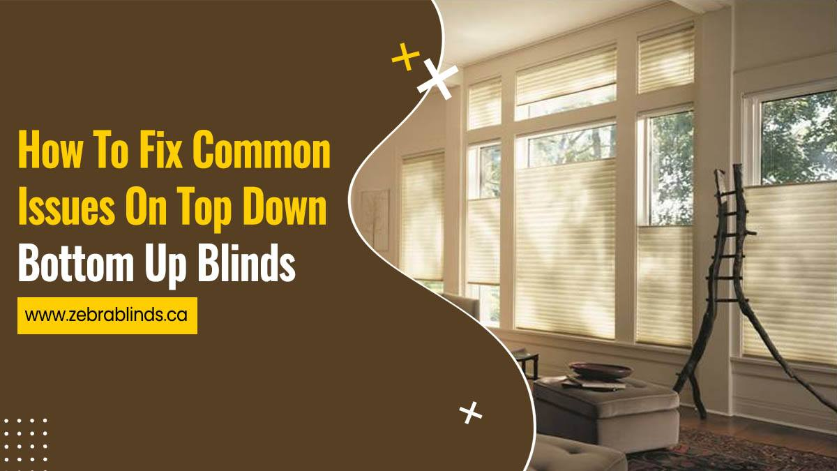 How To Fix Common Issues On Top Down Bottom Up Blinds