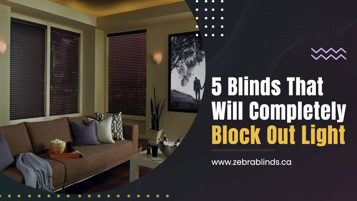 5 Blinds That Will Completely Block Out Light