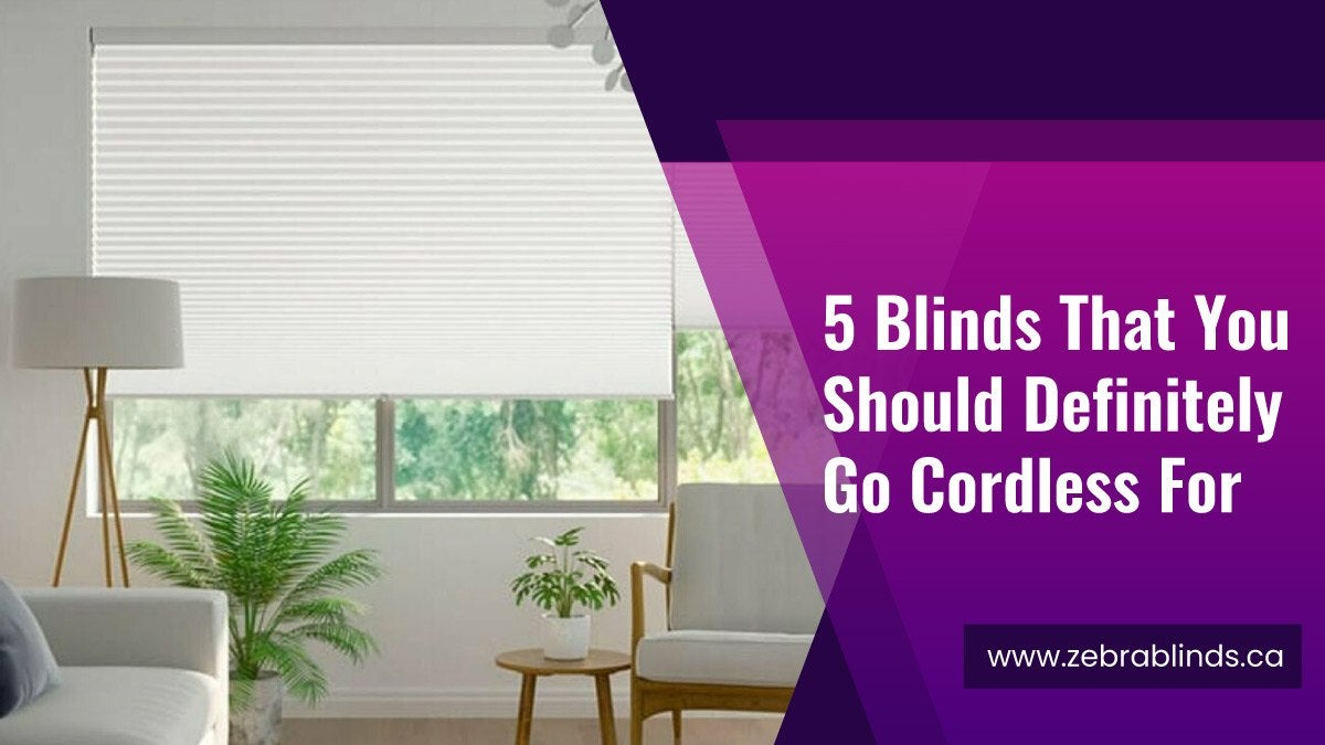 5 Blinds That You Should Definitely Go Cordless For