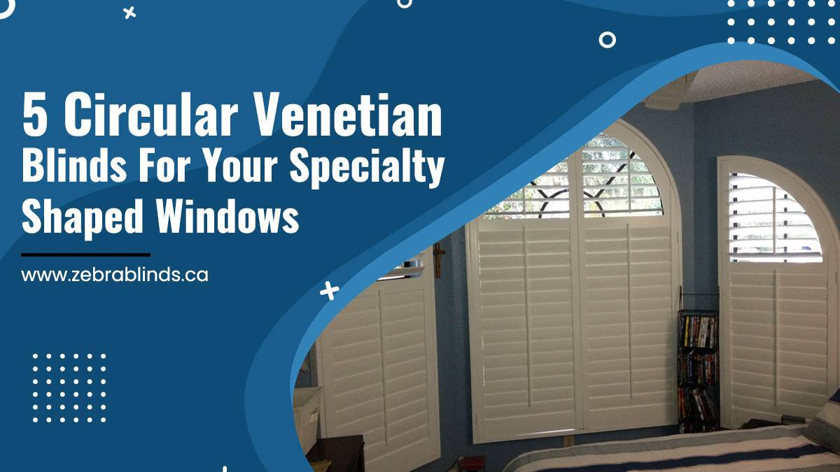 5Circular Venetian Blinds For Your Specialty Shaped Windows