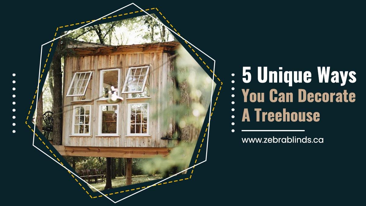 5 Unique Ways You Can Decorate A Treehouse