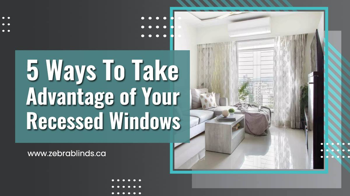 5 Ways To Take Advantage of Your Recessed Windows