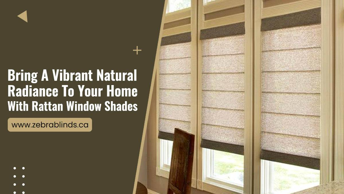 Bring A Vibrant Natural Radiance-To-Your-Home-With Rattan Window Shades