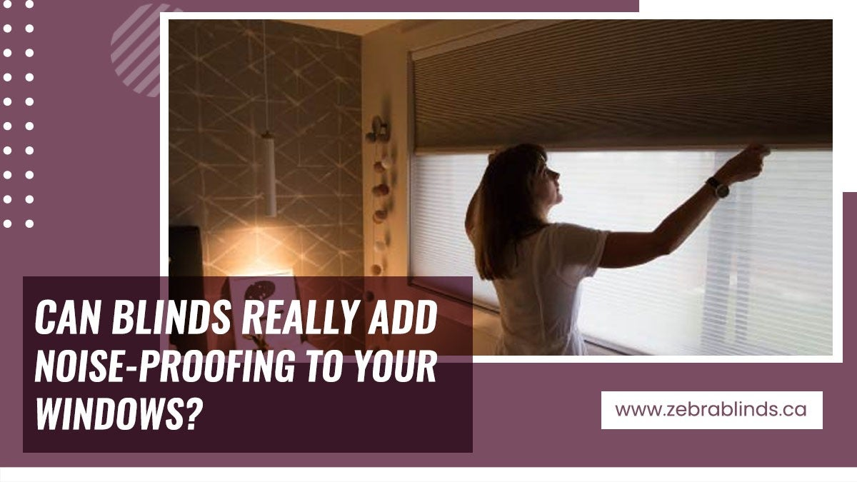 Can Blinds Really Add Noise Proofing To Your Windows