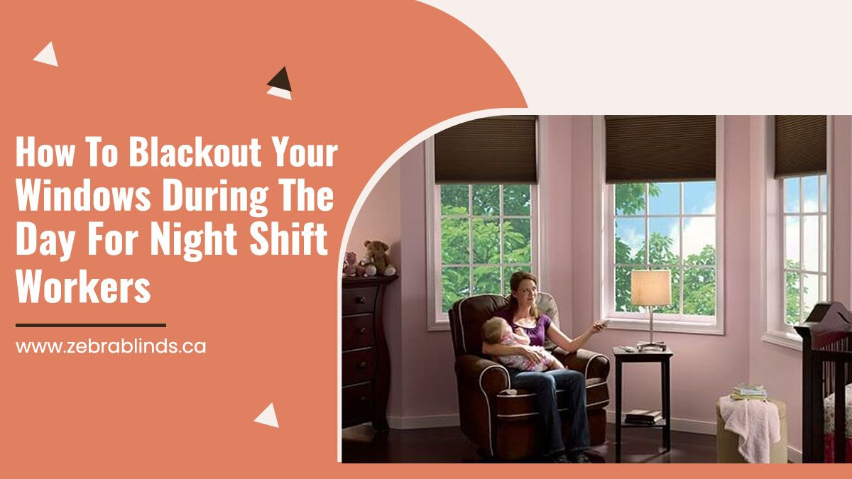 ow To Blackout Your Windows During The Day For Night Shift Workers