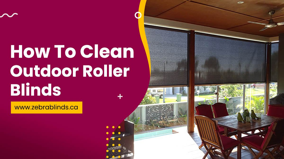 How To Clean Outdoor Roller Blinds