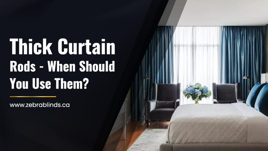 Thick Curtain Rods When Should You Use Them