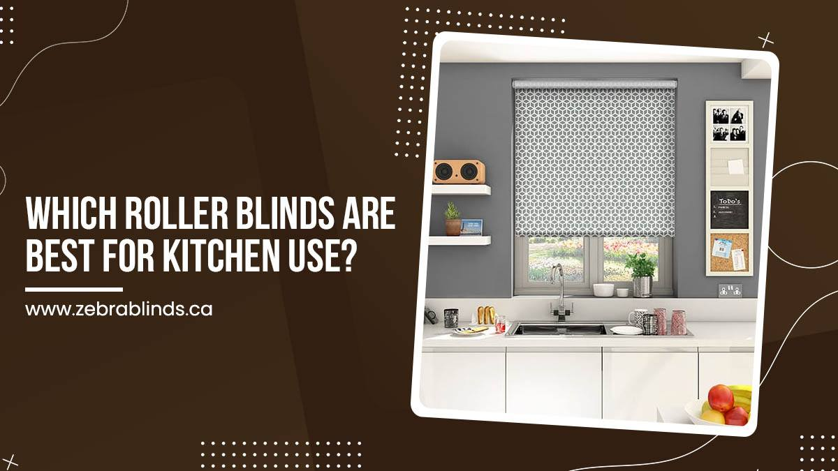 Which Roller Blinds Are Best For Kitchen Use