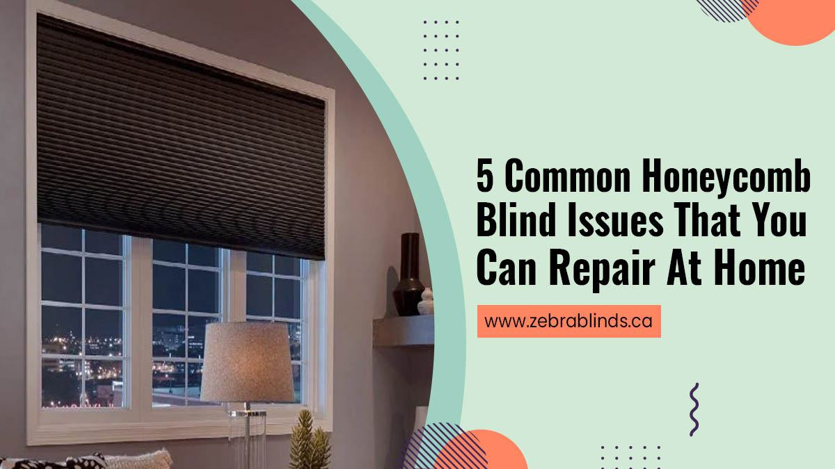 5 Common Honeycomb Blind Issues That-You Can Repair At Home