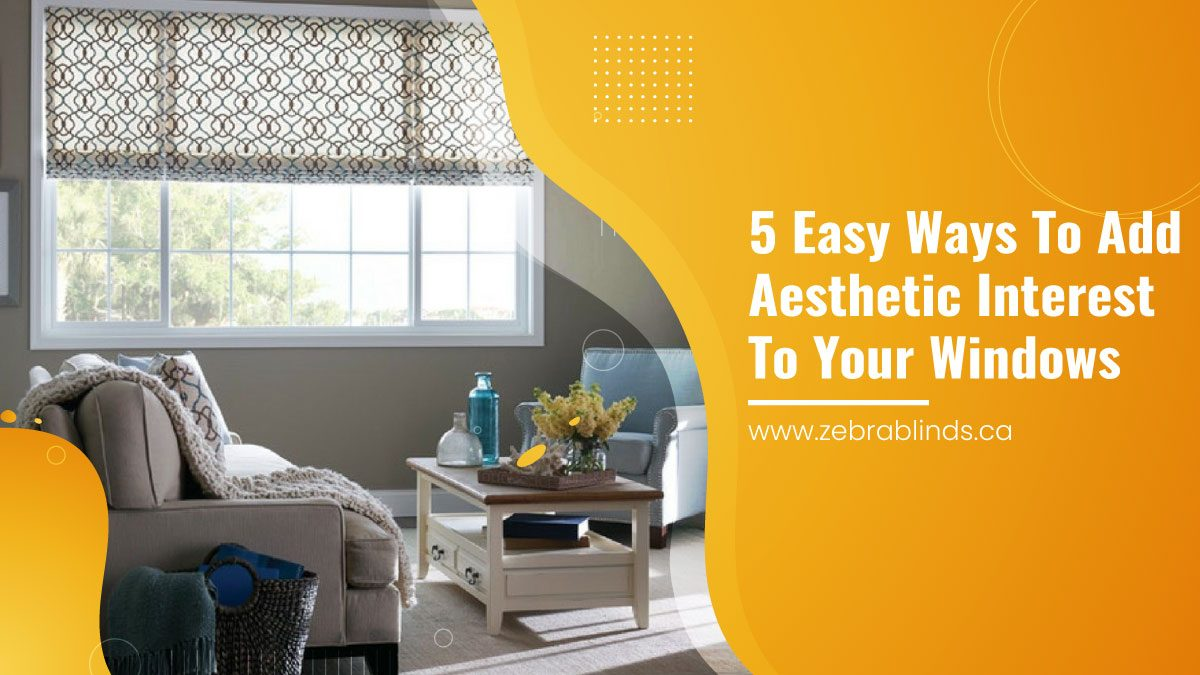 5 Easy Ways To Add Aesthetic Interest To Your Windows